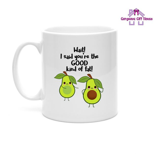You're the Good Kind of Fat Avocado Mug