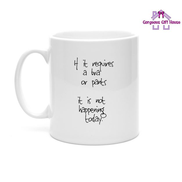 If it requires bra or pants it is not happening today mug
