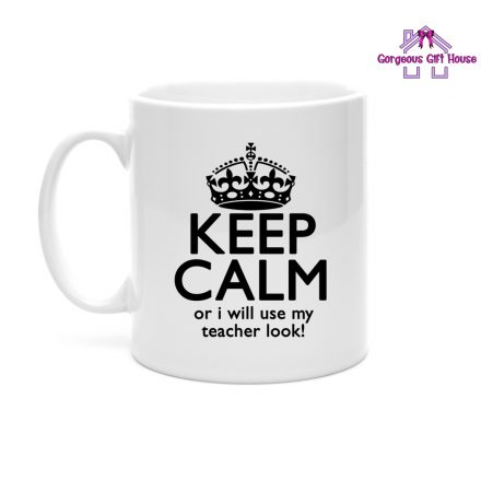 Keep Calm Or I Will Use My Teacher Look Mug