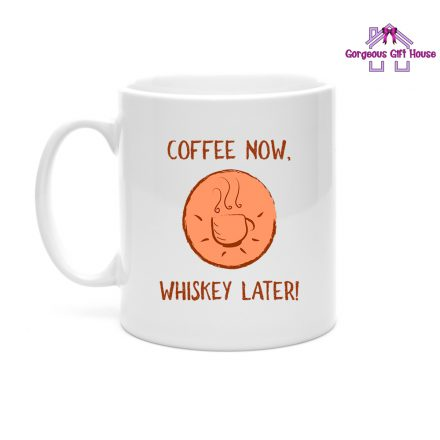 Coffee Now, Whiskey Later Mug - whiskey gifts for dad
