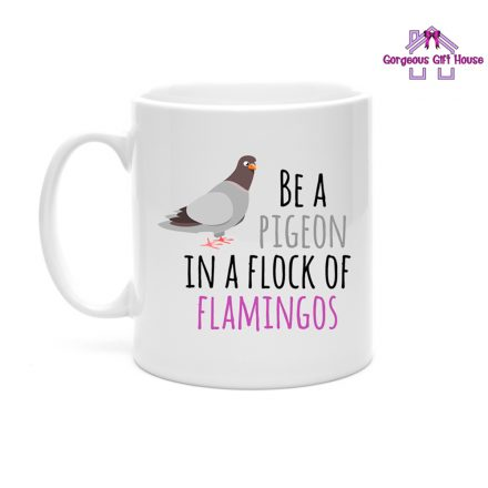 Be A Pigeon in a Flock of Flamingos Mug