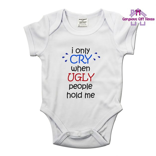 I Only Cry When Ugly People Hold Me Baby grow