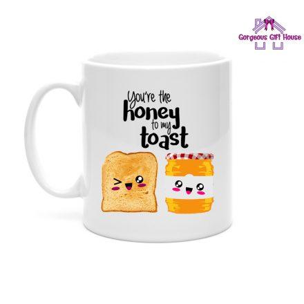 You're The Honey To My Toast Mug