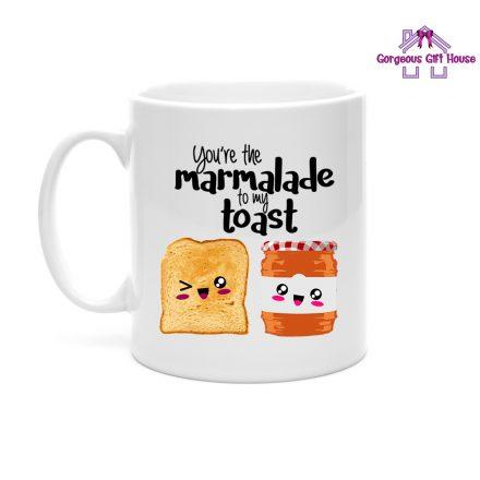 You;re The Marmalade To My Toast Mug