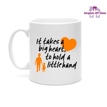 It Takes A Big Heart To Hold A Little Hand Mug