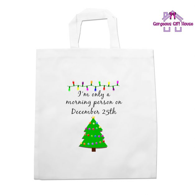 I'm Only A Morning Person On December 25th Tote Bag
