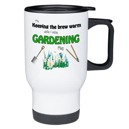 Keeping My Brew Warm While I Enjoy Gardening - Travel Mug Gift For Gardeners