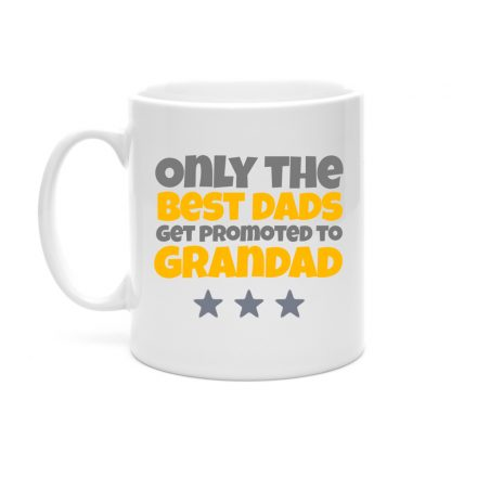 only the best dads get promoted to grandad mug
